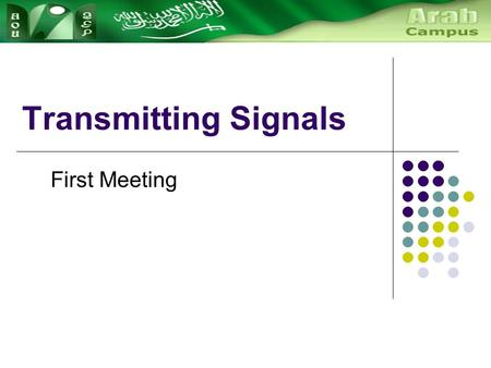 Transmitting Signals First Meeting. Signal Processing: Sinewaves Sinewave is a fundamental tool in many areas of science, engineering and mathematics.