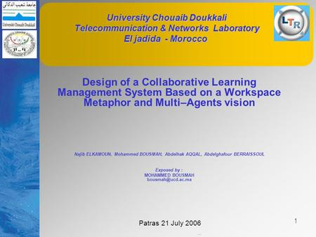 Patras 21 July 2006 1 University Chouaib Doukkali Telecommunication & Networks Laboratory El jadida - Morocco University Chouaib Doukkali Telecommunication.