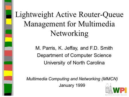 Lightweight Active Router-Queue Management for Multimedia Networking M. Parris, K. Jeffay, and F.D. Smith Department of Computer Science University of.