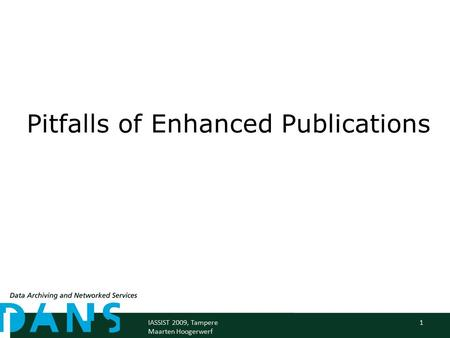 1IASSIST 2009, Tampere Maarten Hoogerwerf Pitfalls of Enhanced Publications.