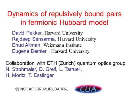 Dynamics of repulsively bound pairs in fermionic Hubbard model David Pekker, Harvard University Rajdeep Sensarma, Harvard University Ehud Altman, Weizmann.