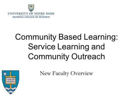 Community Based Learning: Service Learning and Community Outreach New Faculty Overview.