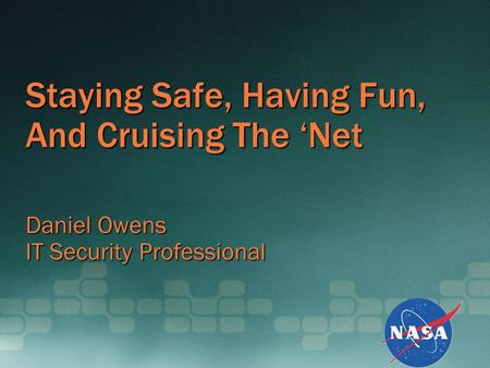 Staying Safe, Having Fun, And Cruising The 'Net Daniel Owens IT Security Professional.