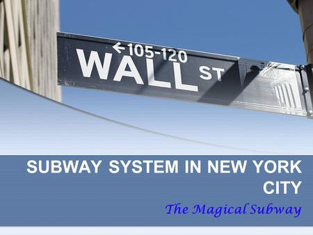 SUBWAY SYSTEM IN NEW YORK CITY The Magical Subway.
