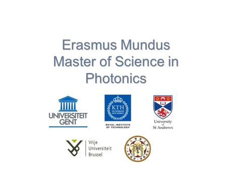 Erasmus Mundus Master of Science in Photonics. Erasmus Mundus MSc in Photonics Erasmus Mundus Programme by the European Union Cooperation and Mobility.