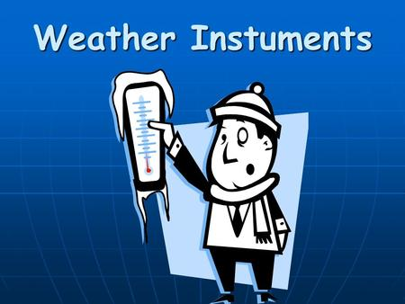 Weather Instuments. Thermometer Thermometers measure air temperatures. Thermometers work because matter expands when heated. Most thermometers are closed.