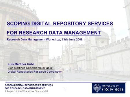 SCOPING DIGITAL REPOSITORIES SERVICES FOR RESEARCH DATA MANAGEMENT A Project of the Office of the Director of IT 1 SCOPING DIGITAL REPOSITORY SERVICES.