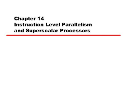 Chapter 14 Instruction Level Parallelism and Superscalar Processors.