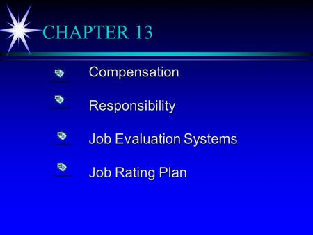 CHAPTER 13 CompensationResponsibility Job Evaluation Systems Job Rating Plan.