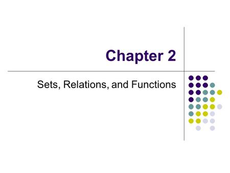 Chapter 2 Sets, Relations, and Functions. 2 2.1 SET OPERATIONS The union of A and B.