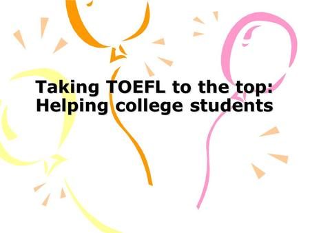 Taking TOEFL to the top: Helping college students.