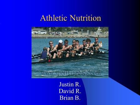 Athletic Nutrition Justin R. David R. Brian B.. What You Will Learn What an athlete needs to know to properly and efficiently fuel his or her body. What.