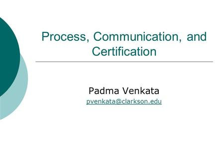 Process, Communication, and Certification Padma Venkata