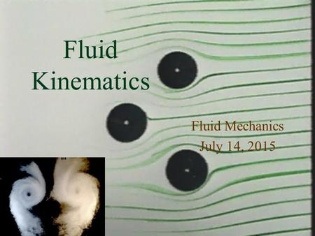 Monroe L. Weber-Shirk S chool of Civil and Environmental Engineering Fluid Kinematics Fluid Mechanics July 14, 2015 