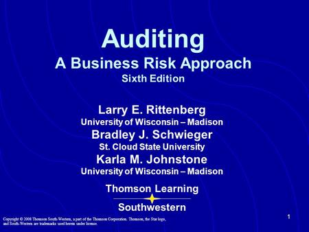 1 Auditing A Business Risk Approach Sixth Edition Larry E. Rittenberg University of Wisconsin – Madison Bradley J. Schwieger St. Cloud State University.