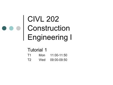 CIVL 202 Construction Engineering I Tutorial 1 T1Mon11:00-11:50 T2Wed09:00-09:50.