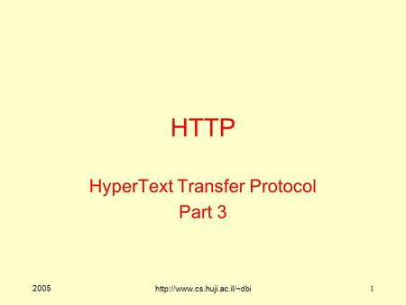 2005  1 HTTP HyperText Transfer Protocol Part 3.