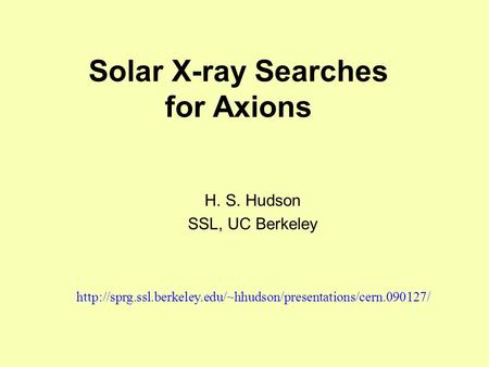 Solar X-ray Searches for Axions H. S. Hudson SSL, UC Berkeley