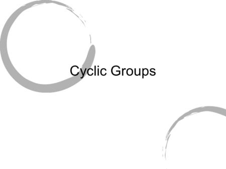 Cyclic Groups. Definition G is a cyclic group if G = for some a in G.