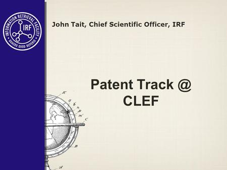 Patent CLEF John Tait, Chief Scientific Officer, IRF.