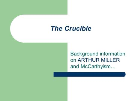The Crucible Background information on ARTHUR MILLER and McCarthyism…