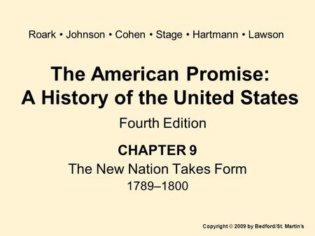 The American Promise: A History of the United States Fourth Edition CHAPTER 9 The New Nation Takes Form 1789–1800 Copyright © 2009 by Bedford/St. Martin's.