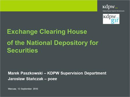 Exchange Clearing House of the National Depository for Securities Marek Paszkowski – KDPW Supervision Department Jarosław Stańczak – poee Warsaw, 13 September.