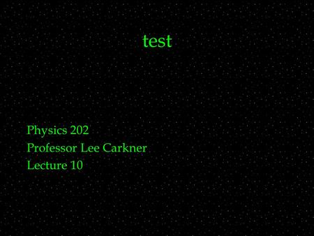 Test Physics 202 Professor Lee Carkner Lecture 10.