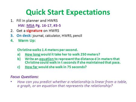 Quick Start Expectations 1. Fill in planner and HWRS HW: MSA Pg. 16-17, #3-5 2. Get a signature on HWRS 3. On desk: journal, calculator, HWRS, pencil 4.Warm.