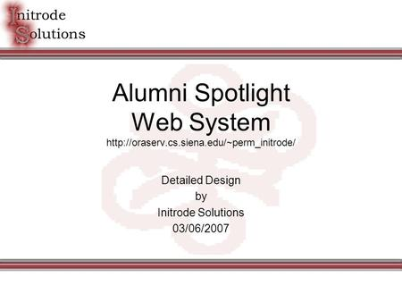 Alumni Spotlight Web System  Detailed Design by Initrode Solutions 03/06/2007.