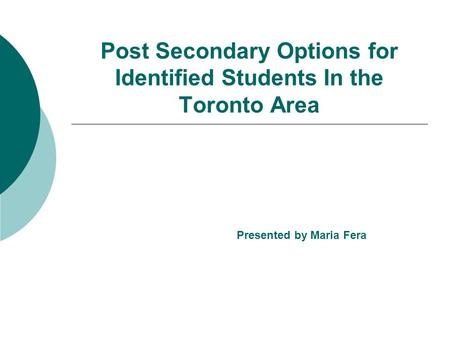 Post Secondary Options for Identified Students In the Toronto Area Presented by Maria Fera.
