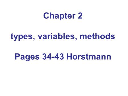 Chapter 2 types, variables, methods Pages 34-43 Horstmann.