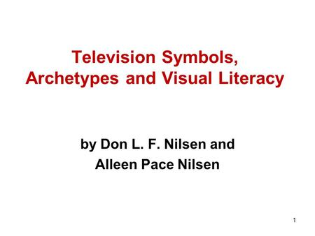 1 Television Symbols, Archetypes and Visual Literacy by Don L. F. Nilsen and Alleen Pace Nilsen.
