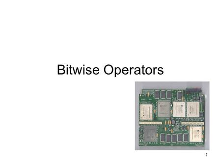 1 Bitwise Operators. 2 Bits and Constants 3 Bitwise Operators Bitwise and operator & Bitwise or operator | Bitwise exclusive or operator ^ Bitwise.