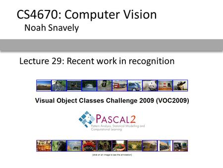 Lecture 29: Recent work in recognition CS4670: Computer Vision Noah Snavely.