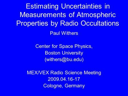 Estimating Uncertainties in Measurements of Atmospheric Properties by Radio Occultations Paul Withers Center for Space Physics, Boston University