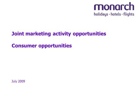 Joint marketing activity opportunities Consumer opportunities July 2009.