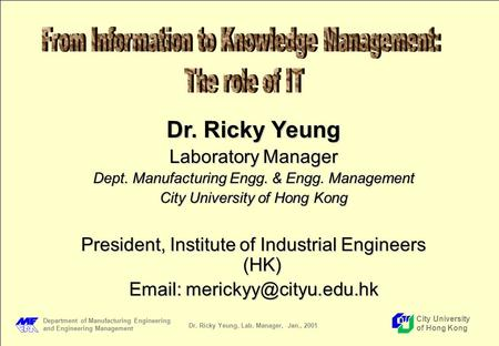 Department of <strong>Manufacturing</strong> Engineering and Engineering Management City University of Hong Kong Dr. Ricky Yeung, Lab. Manager, Jan., 2001 Dr. Ricky Yeung.