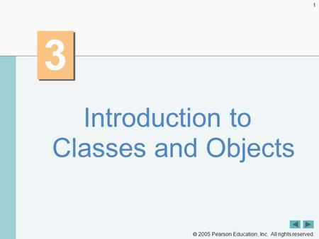  2005 Pearson Education, Inc. All rights reserved. 1 3 3 Introduction to Classes and Objects.