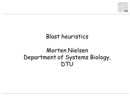 Blast heuristics Morten Nielsen Department of Systems Biology, DTU.