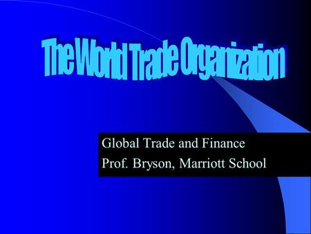 Global Trade and Finance Prof. Bryson, Marriott School.