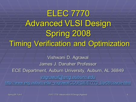 Spring 08, Feb 6 ELEC 7770: Advanced VLSI Design (Agrawal) 1 ELEC 7770 Advanced VLSI Design Spring 2008 Timing Verification and Optimization Vishwani D.