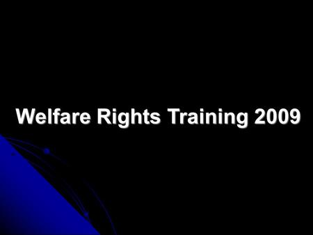Welfare Rights Training 2009 Contents Welfare Rights Training Disability Living Allowance / A.A 3 - 33 Carers Allowance 34 - 47 Pension Credit 48 - 85.