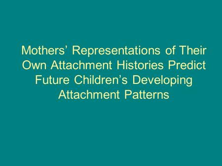 Mothers' Representations of Their Own Attachment Histories Predict Future Children's Developing Attachment Patterns.