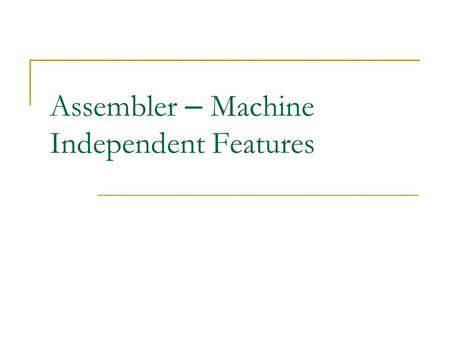 Assembler – Machine Independent Features. Literals Design idea  Let programmers to be able to write the value of a constant operand as a part of the.