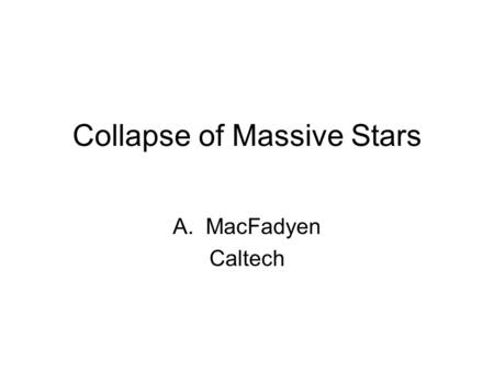 "Collapse of Massive Stars A.MacFadyen Caltech. Muller (1999) ""Delayed"" SN Explosion acac Accretion vs. Neutrino heating Burrows (2001)"