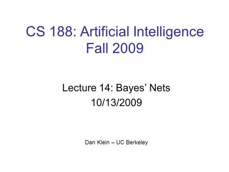 CS 188: Artificial Intelligence Fall 2009 Lecture 14: Bayes' Nets 10/13/2009 Dan Klein – UC Berkeley.