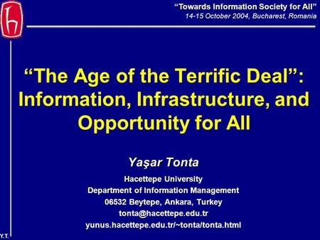"""Towards Information Society for All"" 14-15 October 2004, Bucharest, Romania Y.T. ""The Age of the Terrific Deal"": Information, Infrastructure, and Opportunity."