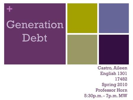 + Castro, Aileen English 1301 17482 Spring 2010 Professor Horn 5:30p.m. - 7p.m. MW Generation Debt.