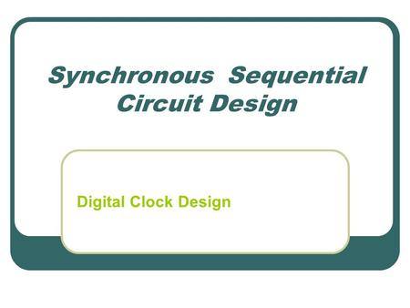 Synchronous Sequential Circuit Design Digital Clock Design.